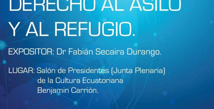 Derecho al Asilo y al Refugio, expositor: Dr. Fabián Secaira Durango